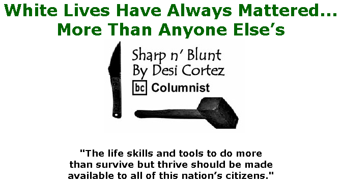 BlackCommentator.com July 30, 2020 - Issue 829: White Lives Have Always Mattered... More Than Anyone Else's - Sharp n' Blunt By Desi Cortez, BC Columnist