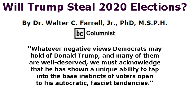 BlackCommentator.com July 30, 2020 - Issue 829: Will Trump Steal 2020 Elections? By Dr. Walter C. Farrell, Jr., PhD, M.S.P.H., BC Columnist
