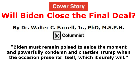BlackCommentator.com Sept 17, 2020 - Issue 833 Cover Story: Will Biden Close the Final Deal? By Dr. Walter C. Farrell, Jr., PhD, M.S.P.H.