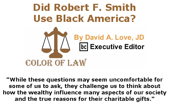 BlackCommentator.com Sept 24, 2020 - Issue 834: Did Robert F. Smith Use Black America? - Color of Law By David A. Love, JD, BC Executive Editor