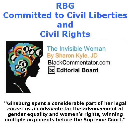 BlackCommentator.com Sept 24, 2020 - Issue 834: RBG - Committed to Civil Liberties and Civil Rights - The Invisible Woman - By Sharon Kyle, JD, BC Editorial Board