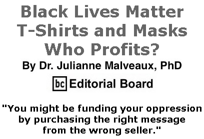 BlackCommentator.com Sept 24, 2020 - Issue 834: Black Lives Matter T-Shirts and Masks – Who Profits? By Dr. Julianne Malveaux, PhD, BC Editorial Board