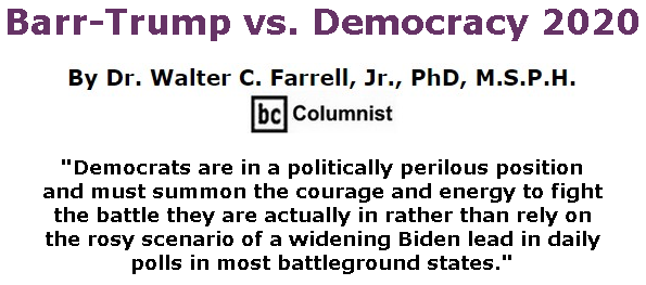 BlackCommentator.com Sept 24, 2020 - Issue 834: Barr-Trump vs. Democracy 2020  By Dr. Walter C. Farrell, Jr., PhD, M.S.P.H., BC Columnist