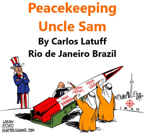 BlackCommentator.com Oct 01, 2020 - Issue 835: Peacekeeping Uncle Sam - Political Cartoon By Carlos Latuff, Rio de Janeiro Brazil