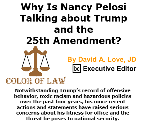 BlackCommentator.com Oct 15, 2020 - Issue 837: Why Is Nancy Pelosi Talking about Trump and the 25th Amendment? - Color of Law By David A. Love, JD, BC Executive Editor