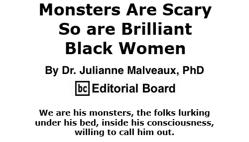 BlackCommentator.com Oct 15, 2020 - Issue 837: Monsters Are Scary. So are Brilliant Black Women By Dr. Julianne Malveaux, PhD, BC Editorial Board