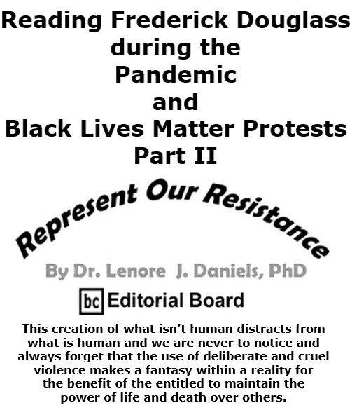 BlackCommentator.com Oct 15, 2020 - Issue 837: Reading Frederick Douglass during the Pandemic and Black Lives Matter Protests Part II - Represent Our Resistance By Dr. Lenore Daniels, PhD, BC Editorial Board