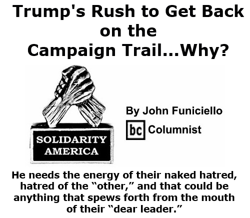 BlackCommentator.com Oct 15, 2020 - Issue 837: Trump's Rush to Get Back on the Campaign Trail...Why? - Solidarity America By John Funiciello, BC Columnist