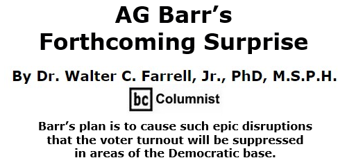 BlackCommentator.com Oct 15, 2020 - Issue 837: AG Barr's Forthcoming Surprise By Dr. Walter C. Farrell, Jr., PhD, M.S.P.H., BC Columnist