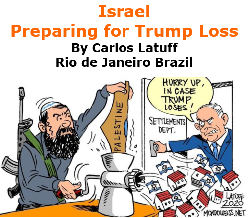 BlackCommentator.com Oct 22, 2020 - Issue 838: Israel - Preparing for Trump Loss - Political Cartoon By Carlos Latuff, Rio de Janeiro Brazil