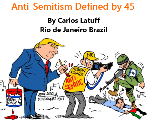 BlackCommentator.com Oct 29, 2020 - Issue 839: Anti-Semitism Defined by 45 - Political Cartoon By Carlos Latuff, Rio de Janeiro Brazil