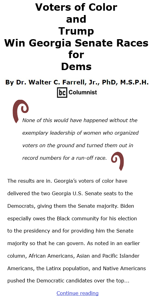 BlackCommentator.com Jan 7, 2021 - Issue 847: Voters of Color and Trump Win Georgia Senate Races for Dems  By Dr. Walter C. Farrell, Jr., PhD, M.S.P.H., BC Columnist
