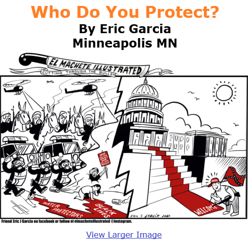 BlackCommentator.com Jan 14, 2021 - Issue 848: Who Do You Protect? - Political Cartoon By Eric Garcia, Minneapolis MN