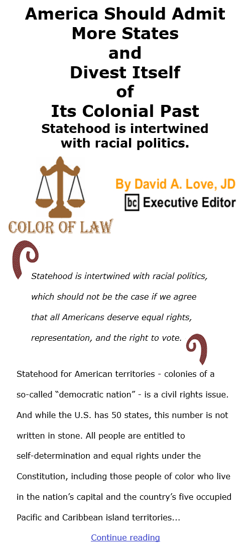 BlackCommentator.com Jan 14, 2021 - Issue 848: America Should Admit More States and Divest Itself of Its Colonial Past - Color of Law By David A. Love, JD, BC Executive Editor