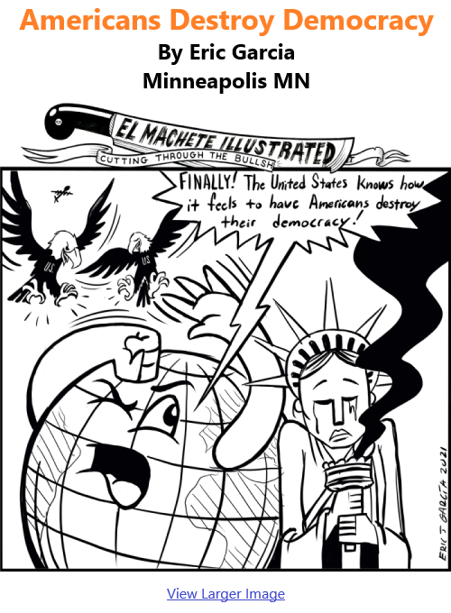 BlackCommentator.com Jan 21, 2021 - Issue 849: Americans Destroy Democracy - Political Cartoon By Eric Garcia, Minneapolis MN