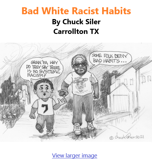 BlackCommentator.com Feb 4, 2021 - Issue 851: Bad White Racist Habits - Political Cartoon By Chuck Siler, Carrollton TX