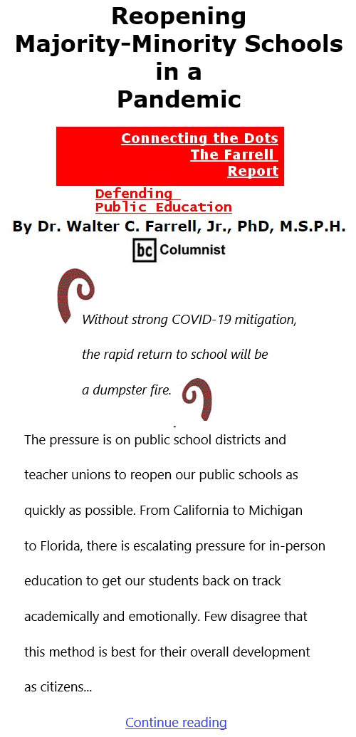 BlackCommentator.com Feb 4, 2021 - Issue 851: Reopening Majority-Minority Schools in a Pandemic - Connecting the Dots - The Farrell Report - Defending Public Education By Dr. Walter C. Farrell, Jr., PhD, M.S.P.H., BC Columnist