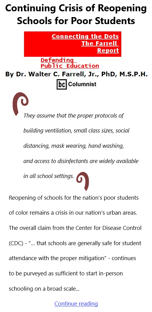 BlackCommentator.com Feb 11, 2021 - Issue 852: Continuing Crisis of Reopening Schools for Poor Students - Connecting the Dots - The Farrell Report - Defending Public Education By Dr. Walter C. Farrell, Jr., PhD, M.S.P.H., BC Columnist