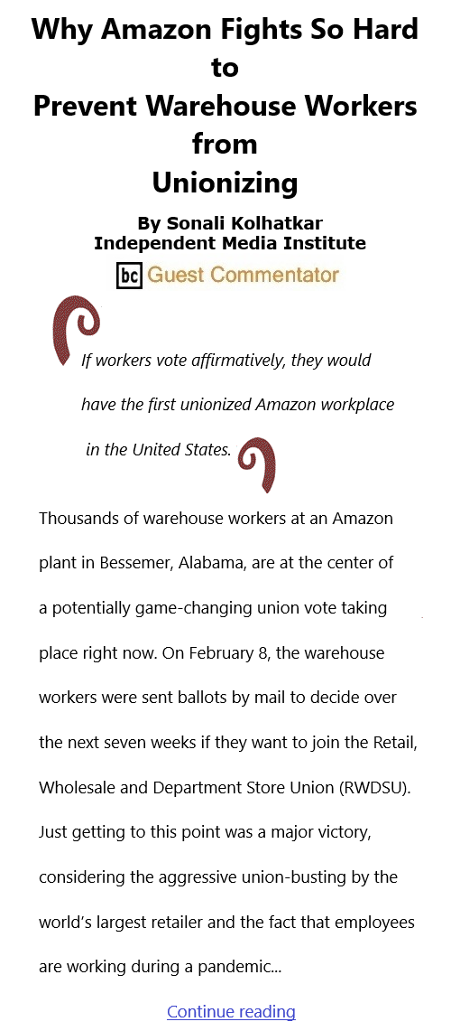 BlackCommentator.com Feb 18, 2021 - Issue 853: Why Amazon Fights So Hard to Prevent Warehouse Workers from Unionizing By Sonali Kolhatkar, Independent Media Institute, BC Guest Commentator