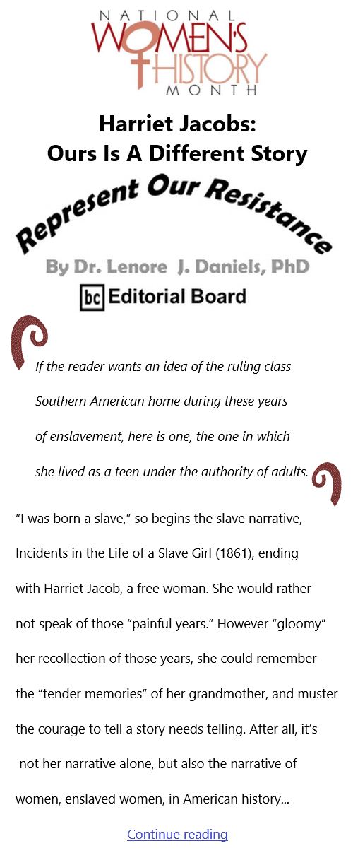 BlackCommentator.com Mar 4, 2021 - Issue 855: Women's History Month - Harriet Jacobs: Ours Is A Different Story - Represent Our Resistance By Dr. Lenore Daniels, PhD, BC Editorial Board