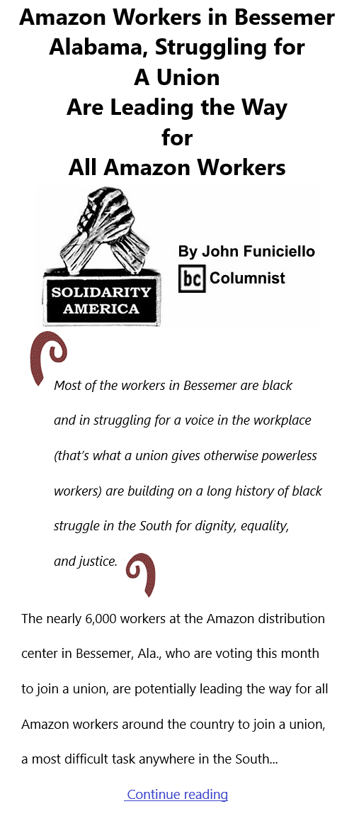 BlackCommentator.com Mar 11, 2021 - Issue 856: Amazon Workers in Bessemer, Alabama, Struggling For A Union Are Leading the Way for All Amazon Workers - Solidarity America By John Funiciello, BC Columnist