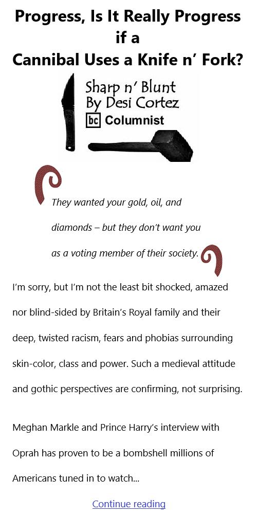 BlackCommentator.com Mar 11, 2021 - Issue 856: Progress, Is It Really Progress if a Cannibal Uses a Knife n' Fork? - Sharp n' Blunt By Desi Cortez, BC Columnist