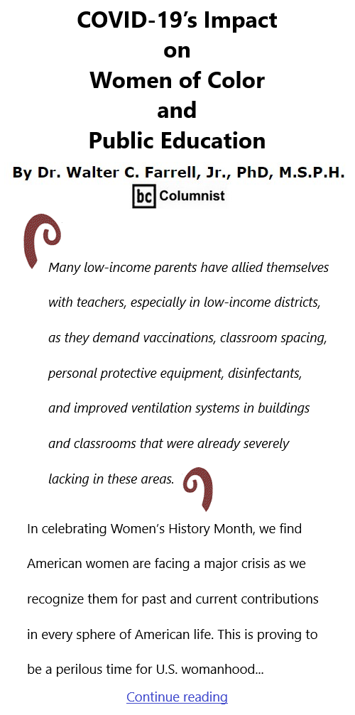 BlackCommentator.com Mar 11, 2021 - Issue 856: COVID-19's Impact on Women of Color and Public Education - Connecting the Dots - The Farrell Report - Defending Public Education By Dr. Walter C. Farrell, Jr., PhD, M.S.P.H., BC Columnist