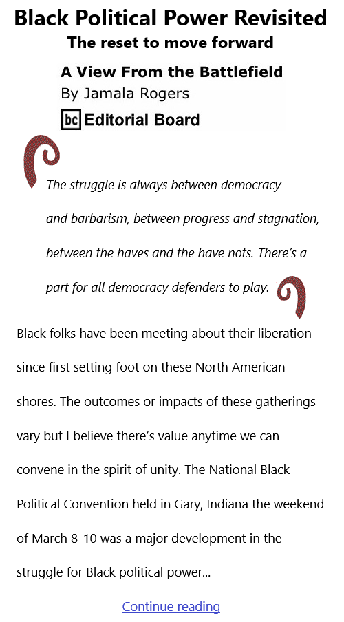 BlackCommentator.com Mar 11, 2021 - Issue 856: Black Political Power Revisited - The reset to move forward - View from the Battlefield By Jamala Rogers, BC Editorial Board