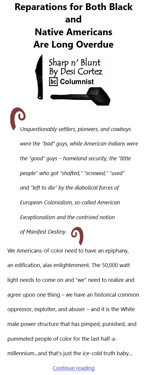 BlackCommentator.com Apr 8, 2021 - Issue 860: Reparations for Both Black and Native Americans Are Long Overdue - Sharp n' Blunt By Desi Cortez, BC Columnist
