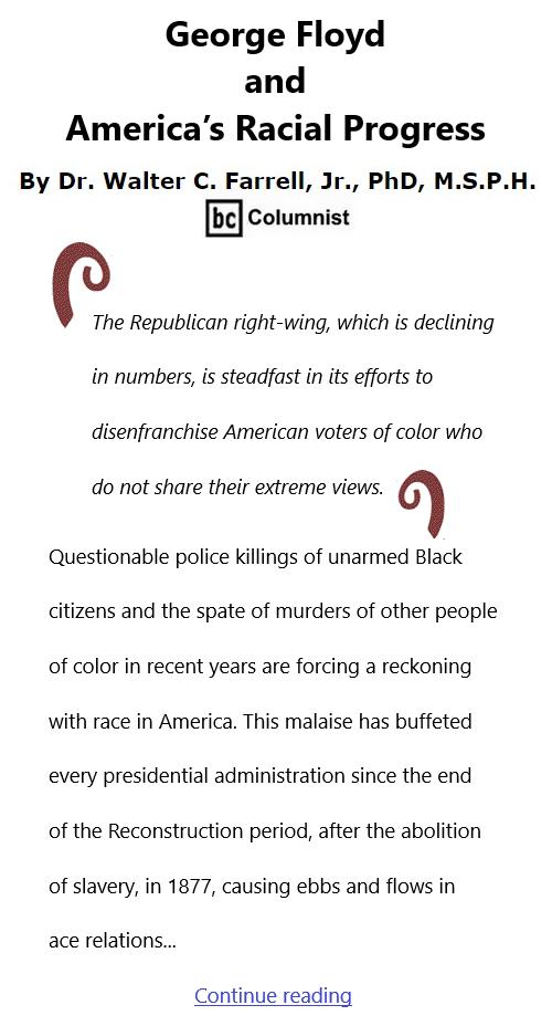 BlackCommentator.com Apr 8, 2021 - Issue 860: George Floyd and America's Racial Progress By Dr. Walter C. Farrell, Jr., PhD, M.S.P.H., BC Columnist