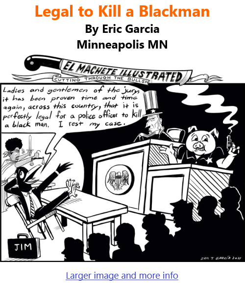BlackCommentator.com Apr 15, 2021 - Issue 861: Legal to Kill a Blackman - Political Cartoon By Eric Garcia, Minneapolis MN