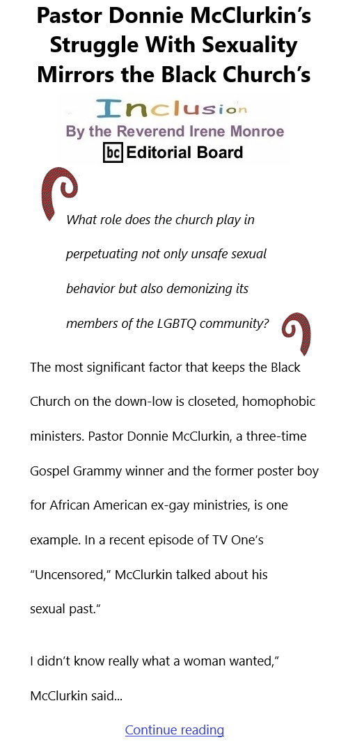 BlackCommentator.com Apr 15, 2021 - Issue 861: Pastor Donnie McClurkin's Struggle With Sexuality Mirrors the Black Church's - Inclusion By The Reverend Irene Monroe, BC Editorial Board