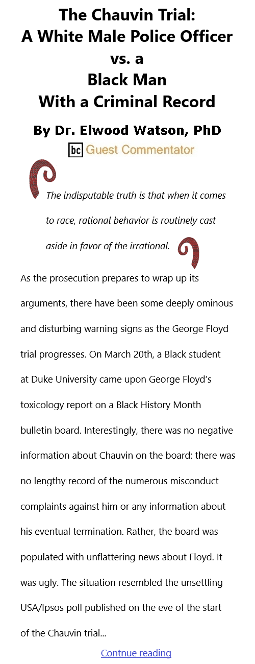 BlackCommentator.com Apr 15, 2021 - Issue 861: The Chauvin Trial: A White Male Police Officer vs. a Black Man With a Criminal Record By Dr. Elwood Watson, PhD, BC Guest Commentator