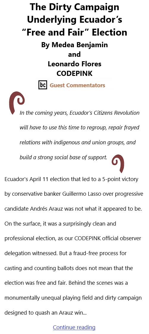 """BlackCommentator.com Apr 22, 2021 - Issue 862: The Dirty Campaign Underlying Ecuador's """"Free and Fair"""" Election By Medea Benjamin and Leonardo Flores, CODEPINK, BC Guest Commentators"""