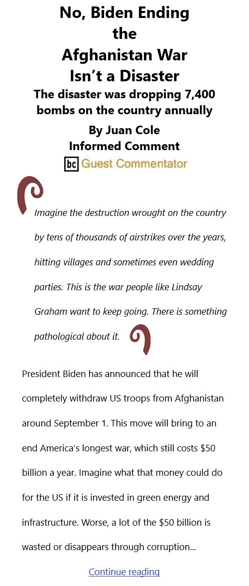 BlackCommentator.com Apr 29, 2021 - Issue 863: No, Biden Ending the Afghanistan War Isn't a Disaster By Juan Cole, Informed Comment, BC Guest Commentator