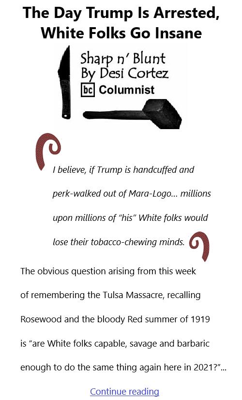 BlackCommentator.com June 3, 2021 - Issue 868: The Day Trump Is Arrested, White Folks Go Insane - Sharp n' Blunt By Desi Cortez, BC Columnist