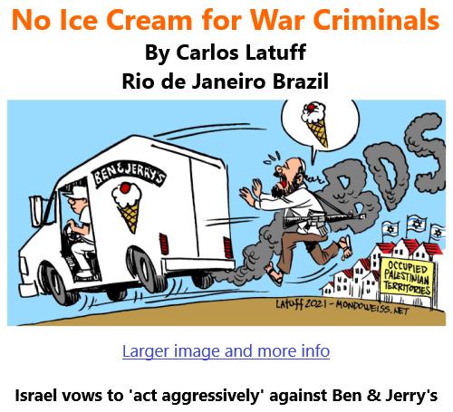 BlackCommentator.com July 22, 2021 - Issue 875: No Ice Cream for War Criminals - Political Cartoon By Carlos Latuff, Rio de Janeiro Brazil
