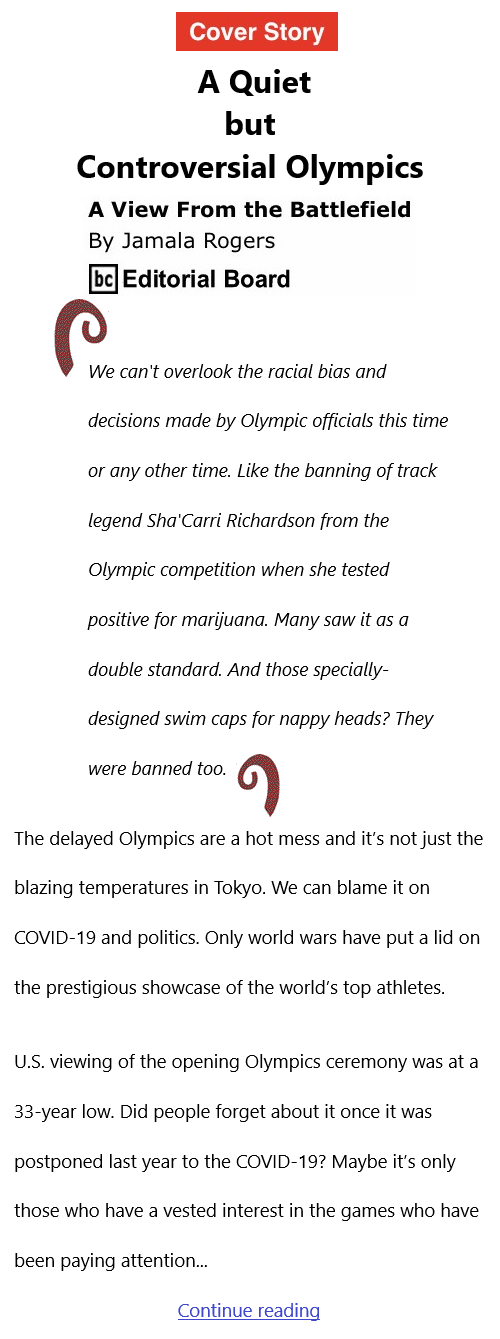 BlackCommentator.com July 29, 2021 - Issue 876 Cover Story: A Quiet but Controversial Olympics - View from the Battlefield By Jamala Rogers, BC Editorial Board