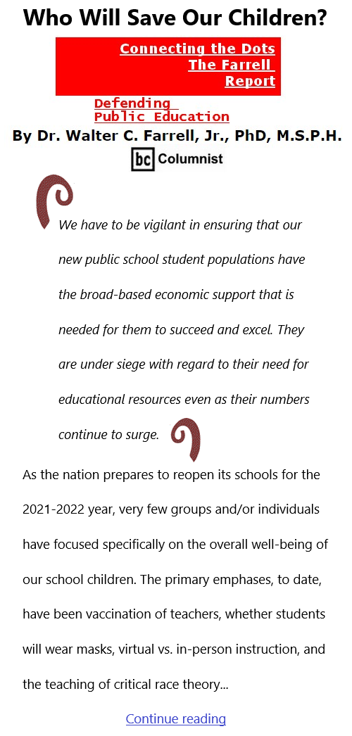 BlackCommentator.com July 29, 2021 - Issue 876: Who Will Save Our Children? - Connecting the Dots - The Farrell Report - Defending Public Education By Dr. Walter C. Farrell, Jr., PhD, M.S.P.H., BC Columnist