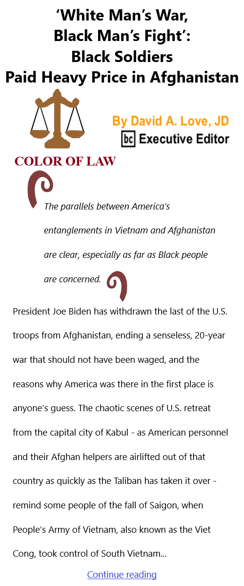 BlackCommentator.com Sept 9, 2021 - Issue 878: 'White Man's War, Black Man's Fight': Black Soldiers Paid Heavy Price in Afghanistan - Color of Law By David A. Love, JD, BC Executive Editor