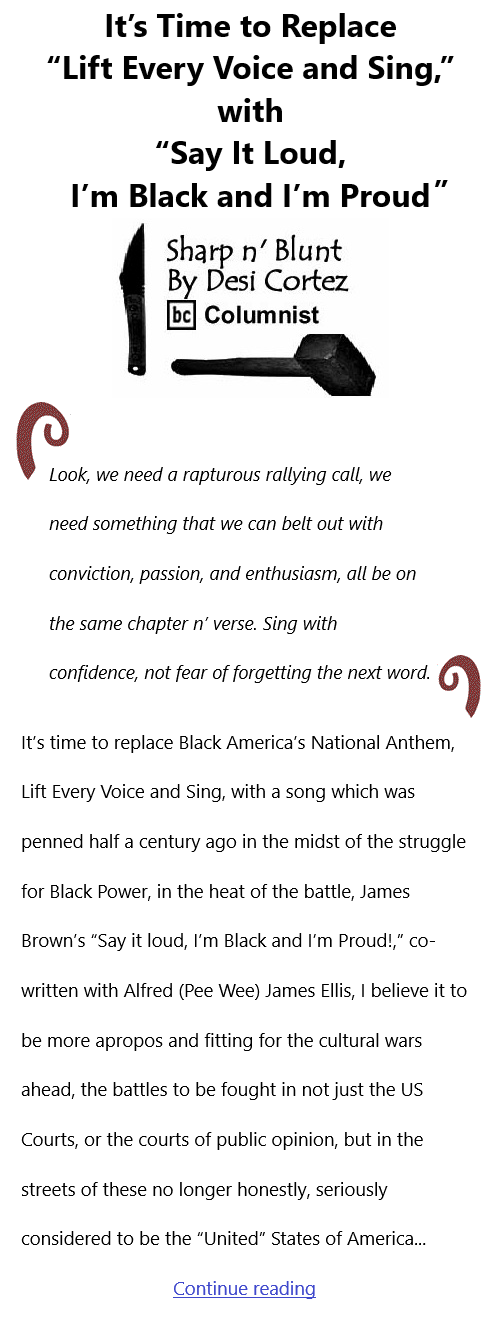 """BlackCommentator.com Sept 9, 2021 - Issue 878: It's Time to Replace """"Lift Every Voice and Sing,"""" with """"Say It Loud, I'm Black and I'm Proud - Sharp n' Blunt By Desi Cortez, BC Columnist"""