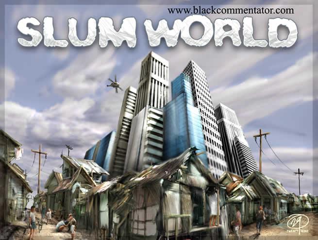 The Black Commentator - Cartoon: Slum World - Issue 88