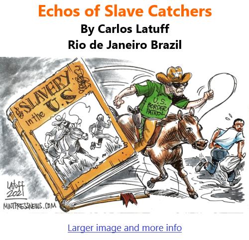BlackCommentator.com Sept 30, 2021 - Issue 881: Echos of Slave Catchers - Political Cartoon By Carlos Latuff, Rio de Janeiro Brazil