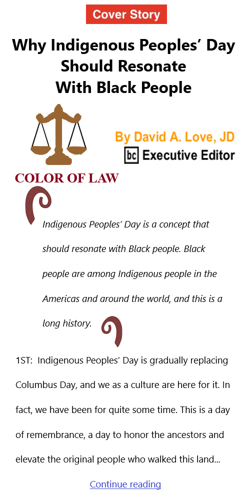 BlackCommentator.com Oct 21, 2021 - Issue 884 Cover Story: Why Indigenous Peoples' Day Should Resonate With Black People - Color of Law By David A. Love, JD, BC Executive Editor
